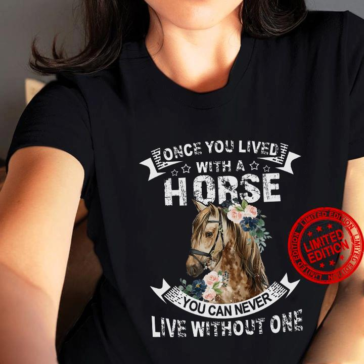 Once You Lived With A Horse You Can Never Live Without One Shirt
