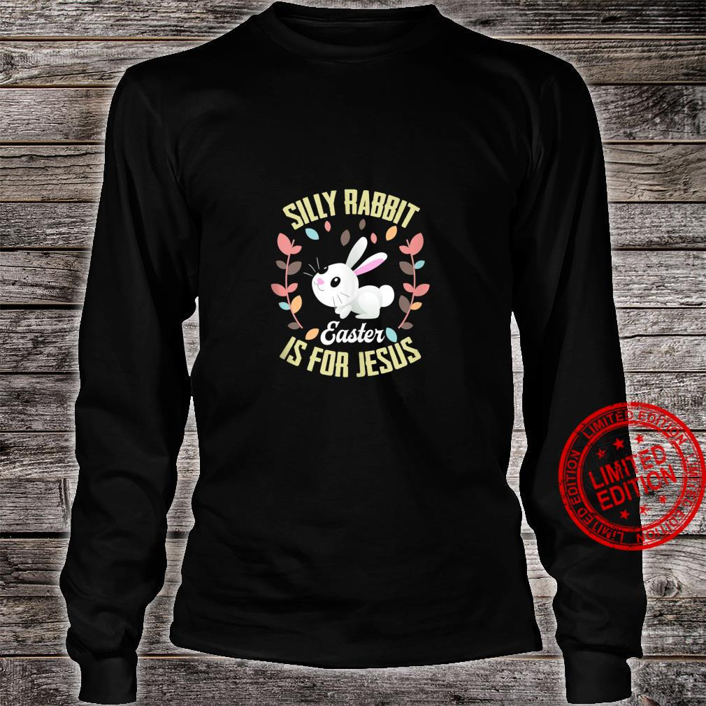 Silly Rabbit Easter Is For Jesus Shirt long sleeved