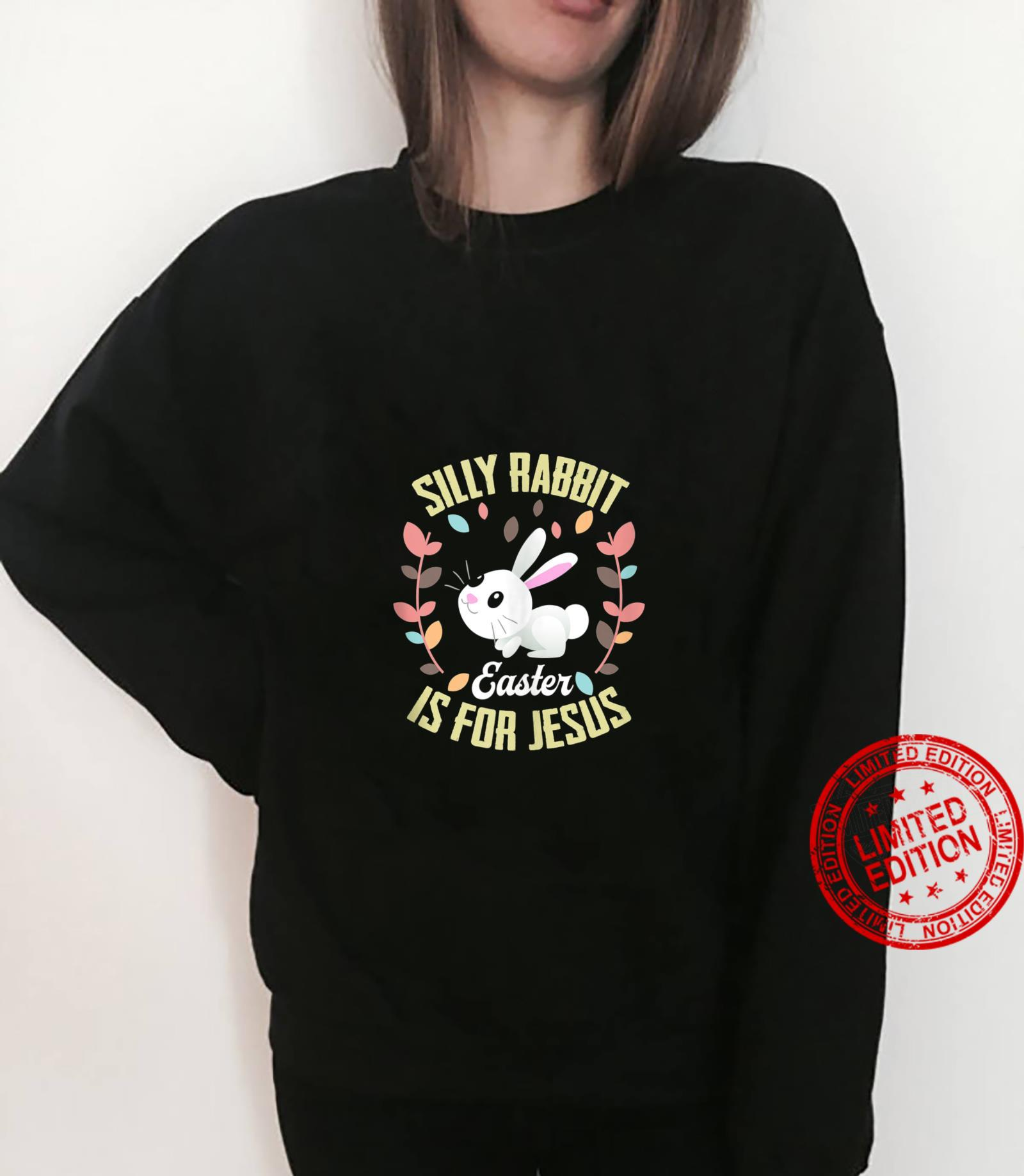Silly Rabbit Easter Is For Jesus Shirt sweater
