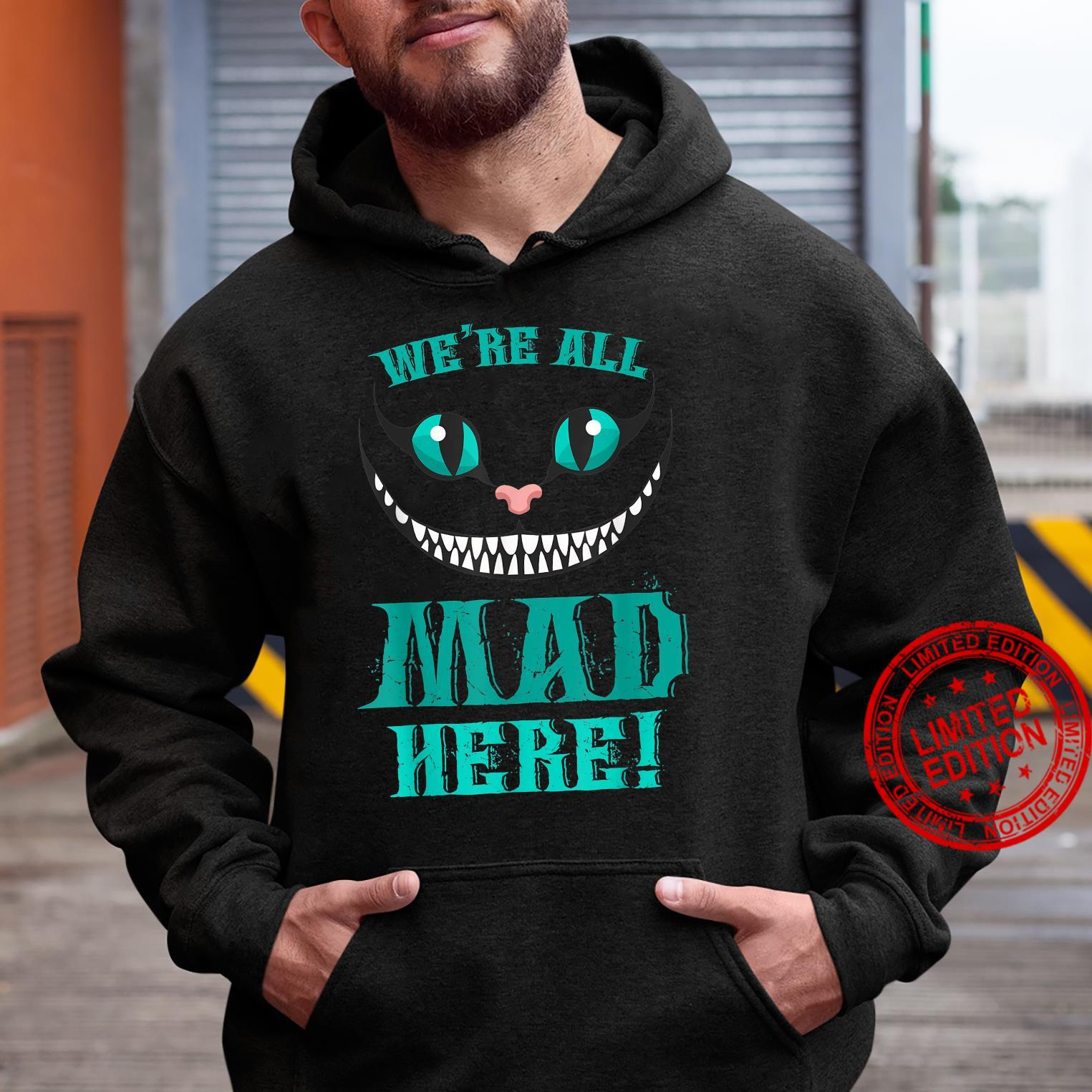We're All Mad Here Smiling Cat Shirt hoodie