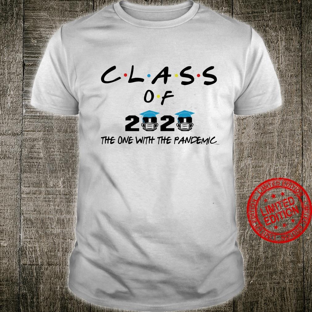 Class Of 2020 The One With The Pandemic Shirt unisex