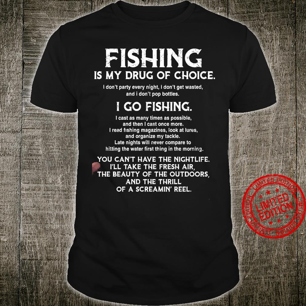 Fishing Is My Drug Of Choice I Go Fishing You Can't Have The Nightlife I'll Take The Fresh Air Shirt unisex