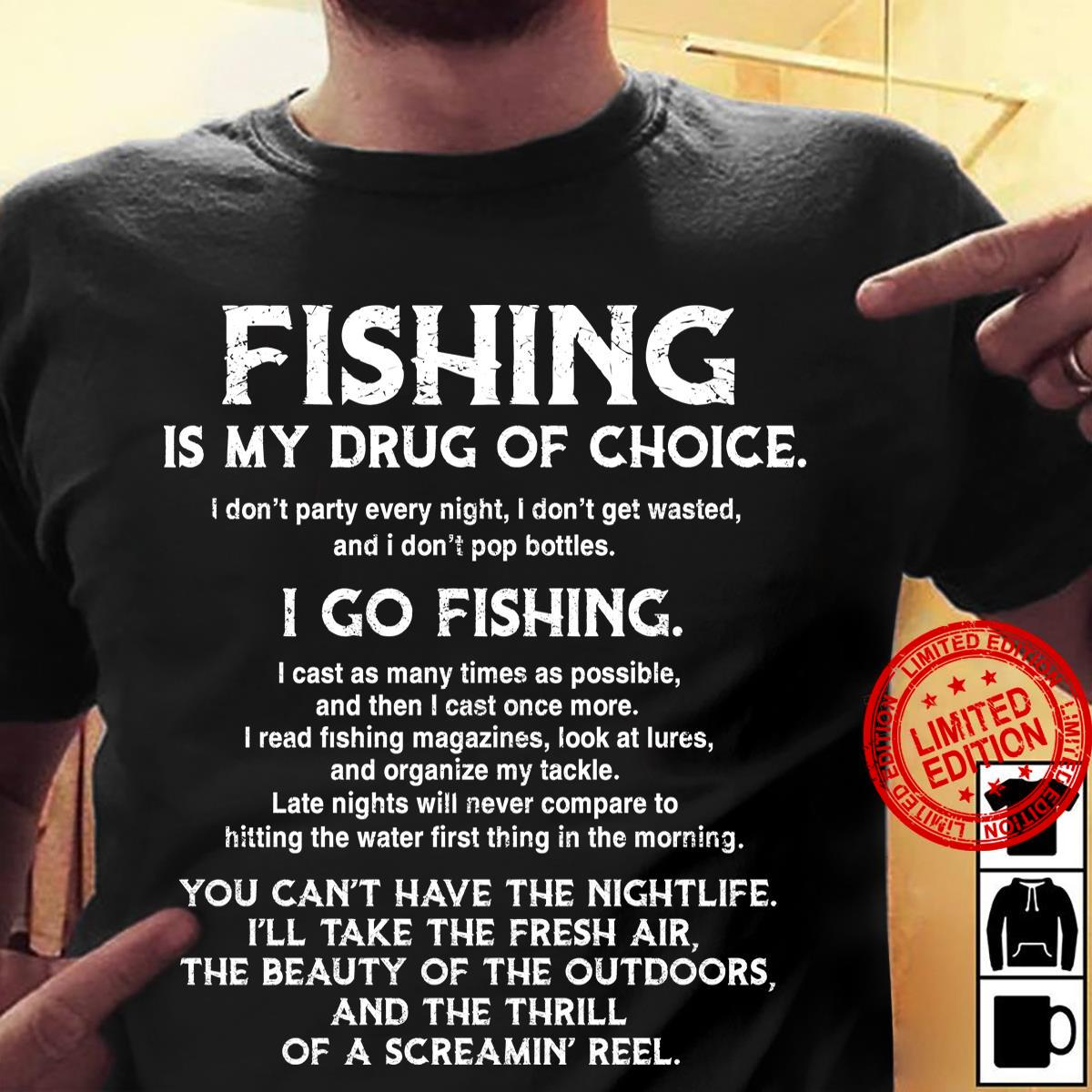 Fishing Is My Drug Of Choice I Go Fishing You Can't Have The Nightlife I'll Take The Fresh Air Shirt