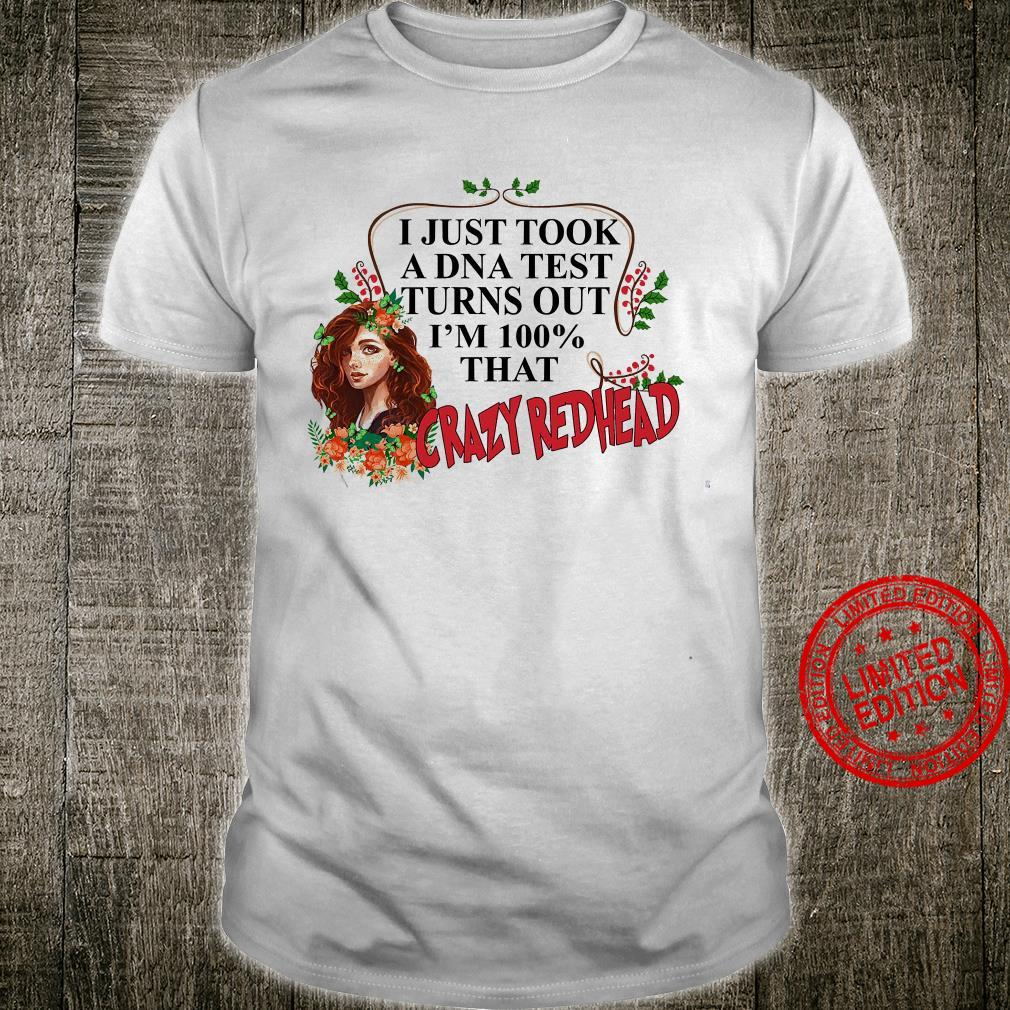 I Just Took A DNA Test Turns Out I'm 100% That Crazy Redhead Shirt unisex