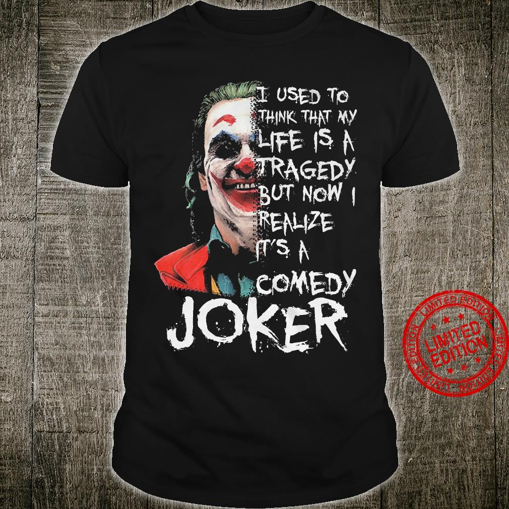 I Used To Think That My Life Is A Tragedy But Now Realize It's A Comedy Joker Shirt unisex