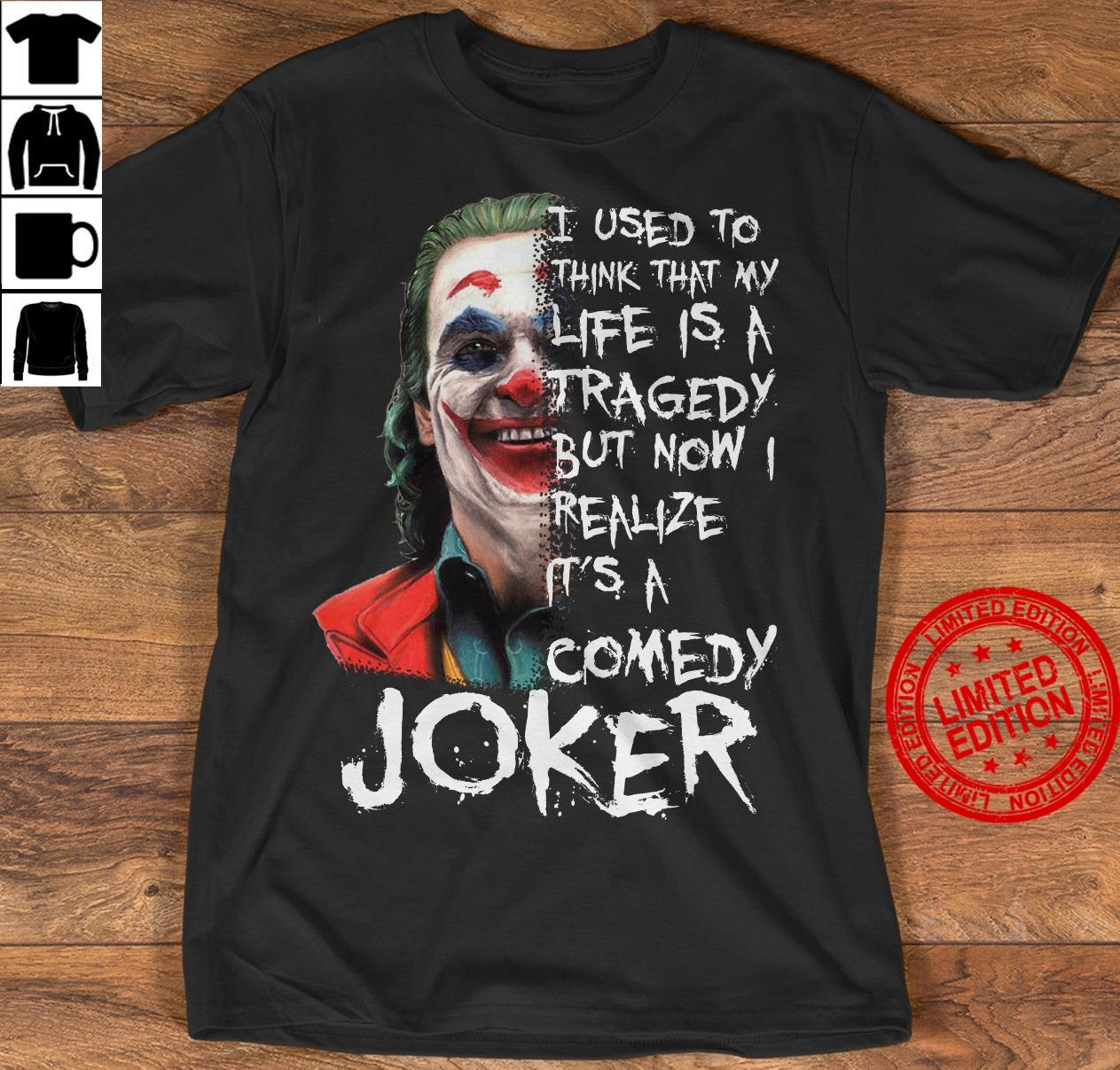 I Used To Think That My Life Is A Tragedy But Now Realize It's A Comedy Joker Shirt
