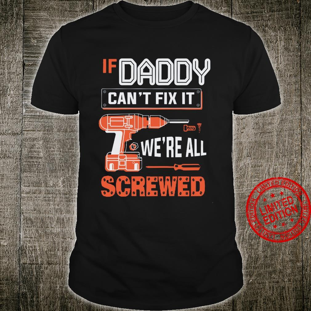 If Daddy Can T Fix It We Re All Screwed Shirt